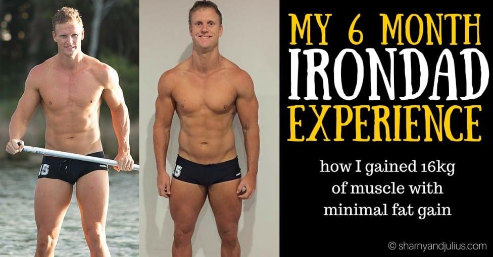 my 6 month irondad experience